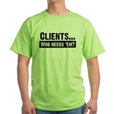 WTD: Clients...Who needs 'em? T-Shirt