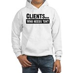 WTD: Clients...Who needs 'em? Hooded Sweatshirt
