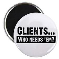 WTD: Clients...Who needs 'em? Magnet