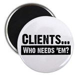 "WTD: Clients...Who needs 'em? 2.25"" Magnet (10 pac"