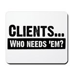 WTD: Clients...Who needs 'em? Mousepad