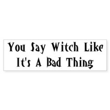 You Say Witch Bumper Bumper Sticker