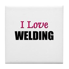 I Love WELDING Tile Coaster