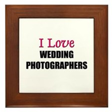 I Love WEDDING PHOTOGRAPHERS Framed Tile