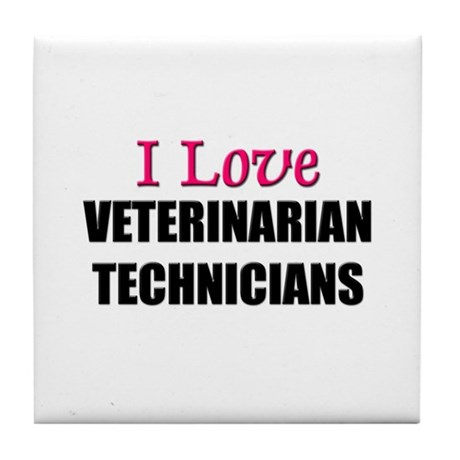 I Love VETERINARIAN TECHNICIANS Tile Coaster