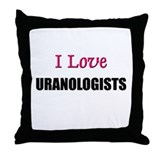 I Love URANOLOGISTS Throw Pillow