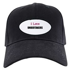 I Love UNDERTAKERS Baseball Hat