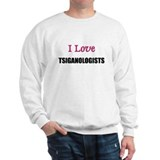 I Love TSIGANOLOGISTS Sweatshirt