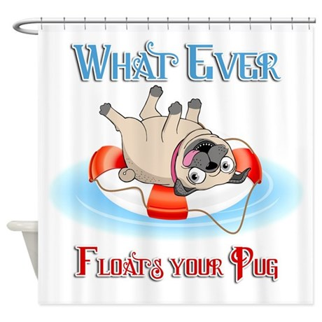 What Ever Floats Your Pug Shower Curtain
