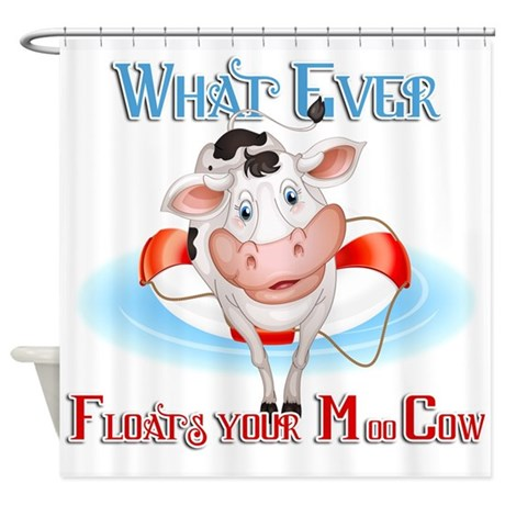 What Ever Floats Your Cow Shower Curtain