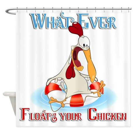 What Ever Floats Your Chicken Shower Curtain