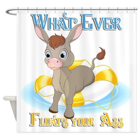 What Ever Floats Your Ass Shower Curtain