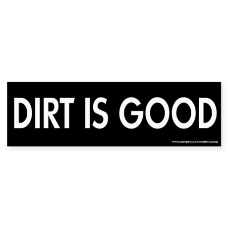Dirt is Good Bumper Sticker