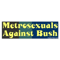 Metrosexuals Anti-Bush Sticker