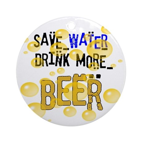 Save Water Drink Beer Ornament (Round)