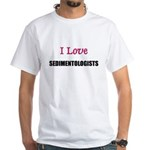 I Love SEDIMENTOLOGISTS White T-Shirt