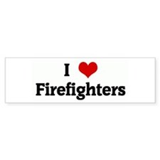 I Love Firefighters Bumper Bumper Sticker
