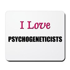 I Love PSYCHOGENETICISTS Mousepad