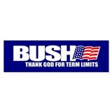 Bush Thank God for term limits Bumper Bumper Sticker