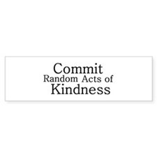 """Commit Random Acts of Kindness"" Bumper Stickers"