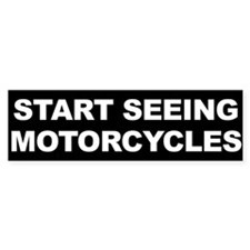 Start Seeing Motorcycles Bumper Bumper Sticker