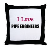 I Love PIPE ENGINEERS Throw Pillow
