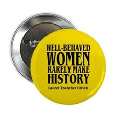 WELL-BEHAVED WOMEN RARELY MAKE HISTORY Button