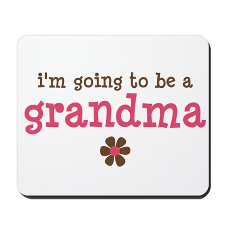 going to be a grandma Mousepad