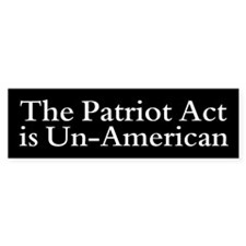 THE PATRIOT ACT IS UN-AMERICAN Bumper Bumper Sticker
