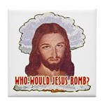 Who Would Jesus Bomb? Tile Coaster