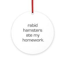 Rabid Hamsters Ate My Homewor Ornament (Round)