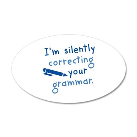 I'm Silently Correcting Your Grammar 22x14 Oval Wa