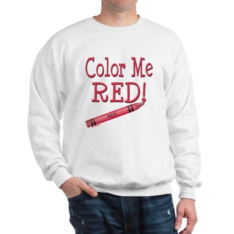 Color Me Red! Sweatshirt