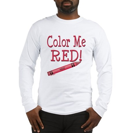 Color Me Red! Long Sleeve T-Shirt
