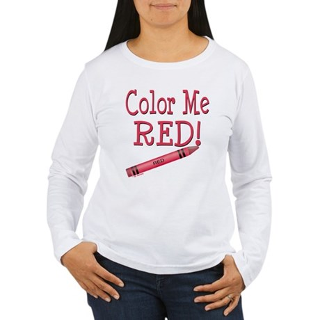 Color Me Red! Women's Long Sleeve T-Shirt