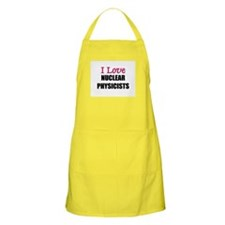 I Love NUCLEAR PHYSICISTS BBQ Apron