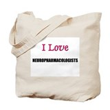 I Love NEUROPHARMACOLOGISTS Tote Bag