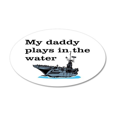 DADDY PLAYS IN THE WATER 1 20x12 Oval Wall Decal