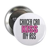 Cancer Can Kiss My Ass 2.25&quot; Button