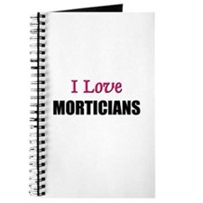 I Love MORTICIANS Journal