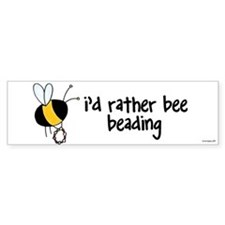 i'd rather bee beading Bumper Bumper Sticker
