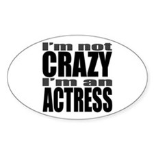 I'm not CRAZY I'm an ACTRESS Oval Decal