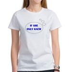 IF SHE ONLY KNEW Women's T-Shirt