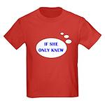 IF SHE ONLY KNEW Kids Dark T-Shirt