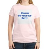 Kiss my 50 year old butt! T-Shirt