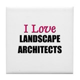 I Love LANDSCAPE ARCHITECTS Tile Coaster