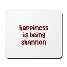 happiness is being Shannon Mousepad