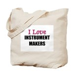 I Love INSTRUMENT MAKERS Tote Bag