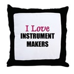 I Love INSTRUMENT MAKERS Throw Pillow