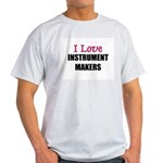 I Love INSTRUMENT MAKERS Light T-Shirt